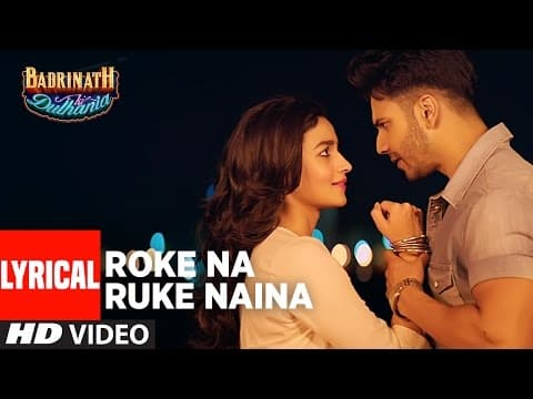 Roke Na Ruke Naina Lyrics | Badrinath Ki Dulhania | Arijit Singh