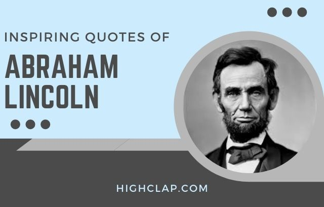 Abraham Lincoln Quotes On Democracy, Education, Success And Leadership