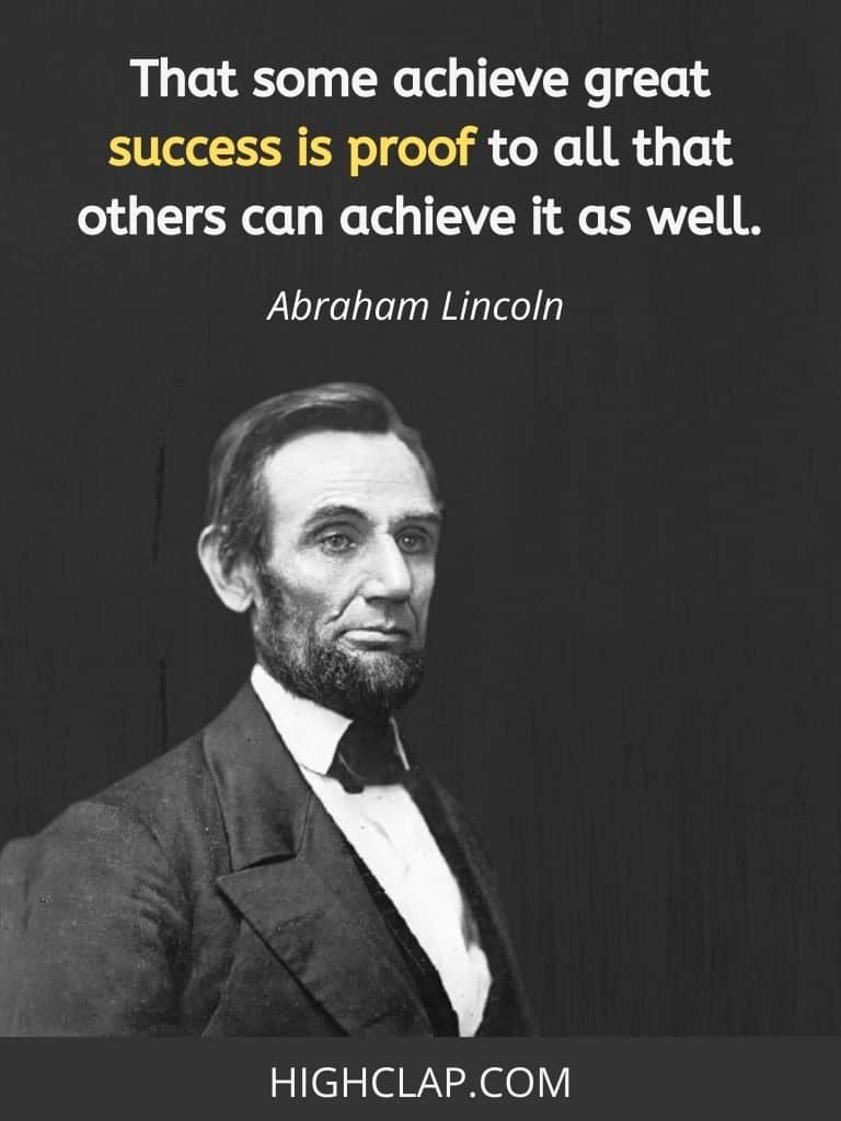 That some achieve great success is proof to all that others can achieve it as well- Abraham Lincoln Quote