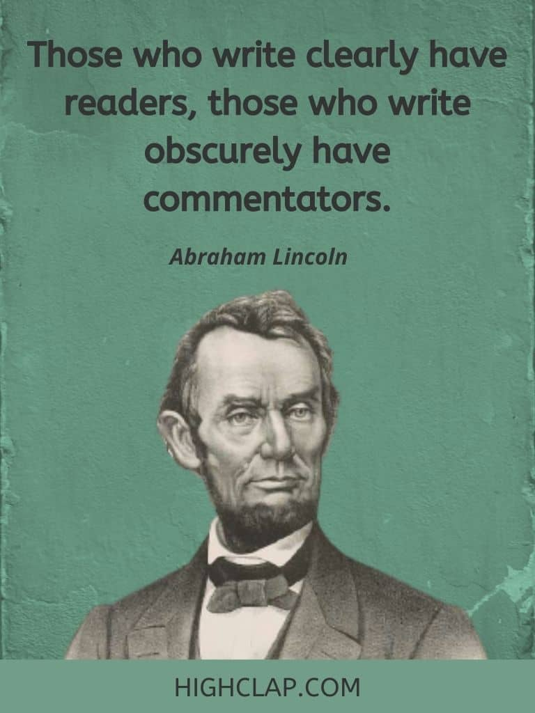 Those who write clearly have readers, those who write obscurely have commentators- Abraham Lincoln Quote