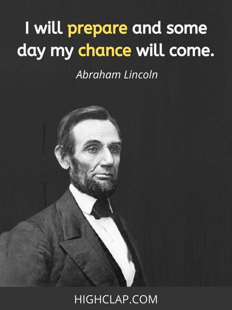 ;I will prepare and some day my chance will come- Abraham Lincoln Quote