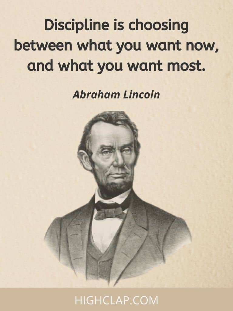 Discipline is choosing between what you want now, and what you want most. - Abraham Lincoln Quote