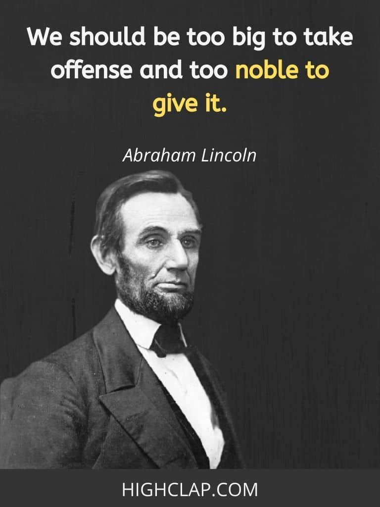 We should be too big to take offense and too noble to give it- Abraham Lincoln Quote