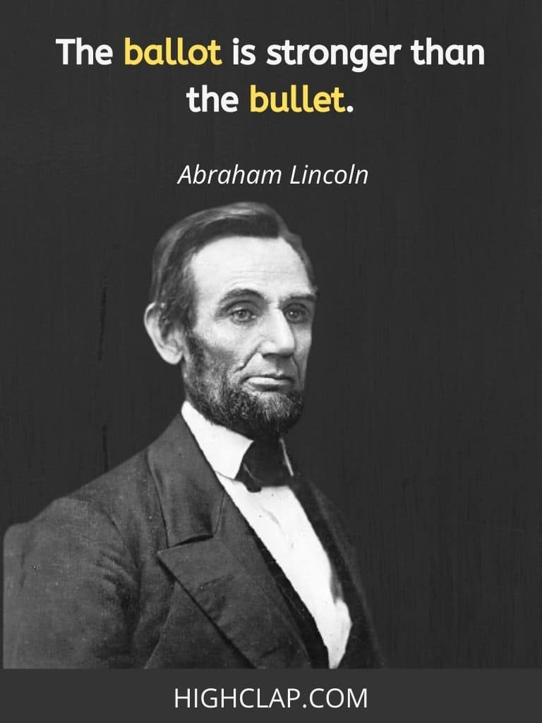 The ballot is stronger than the bullet- Abraham Lincoln Quote