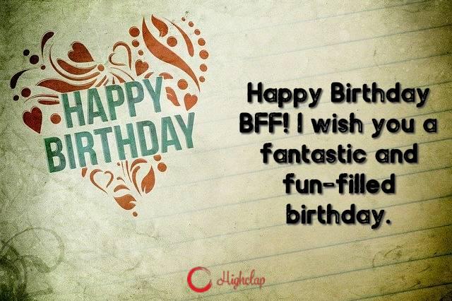 Happy Birthday BFF! I wish you a fantastic and fun-filled birthday.
