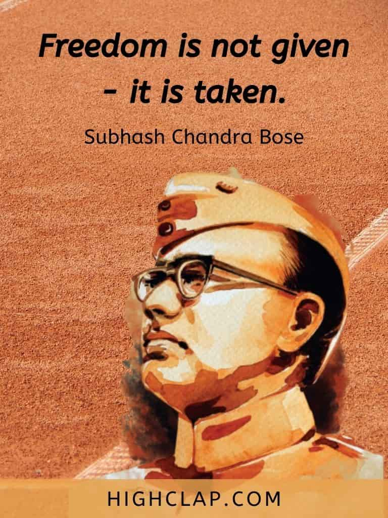 Freedom is not given - it is taken - Subhash Chandra Bose Quote