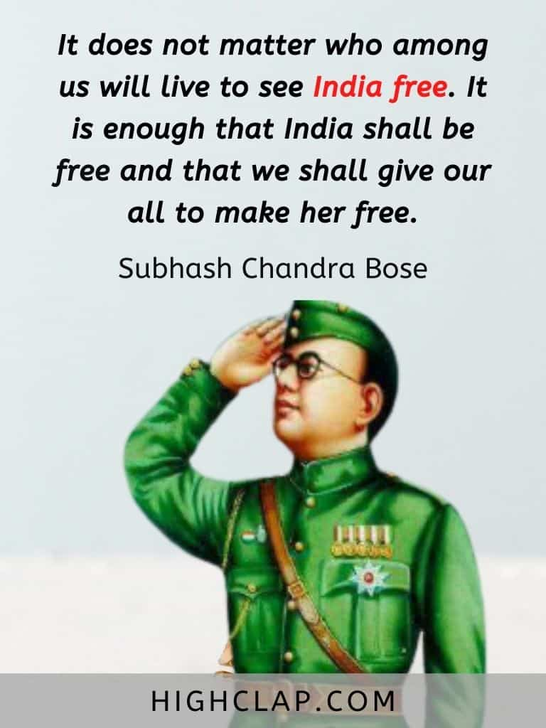 It does not matter who among us will live to see India free. It is enough that India shall be free and that we shall give our all to make her free - Subhash Chandra Bose Quote