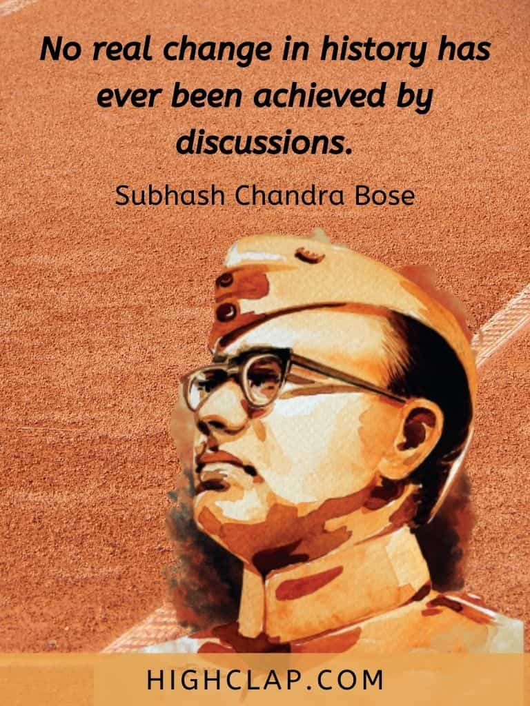 No real change in history has ever been achieved by discussions. - Subhash Chandra Bose Quote