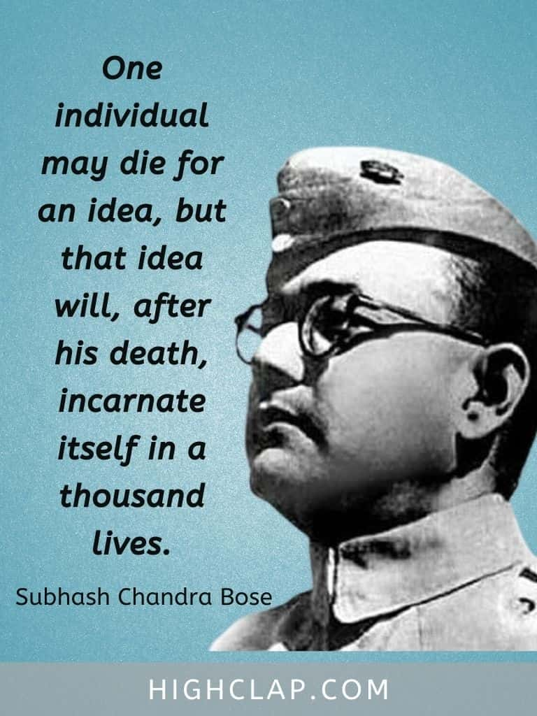 One individual may die for an idea, but that idea will, after his death, incarnate itself in a thousand lives. - Subhash Chandra Bose Quote