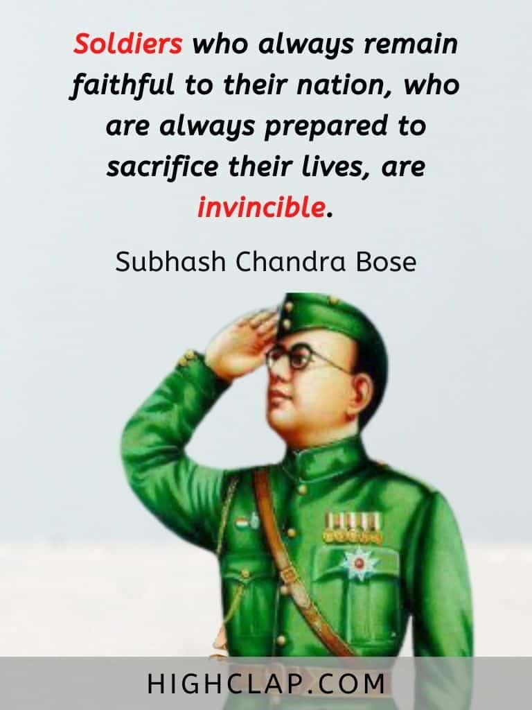 Soldiers who always remain faithful to their nation, who are always prepared to sacrifice their lives, are invincible. - Subhash Chandra Bose Quote