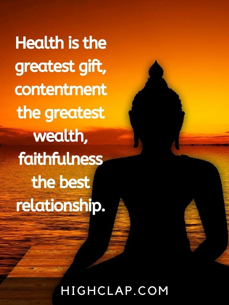 Health is the greatest gift, contentment the greatest wealth, faithfulness the best relationship - Gautam Buddha Quote
