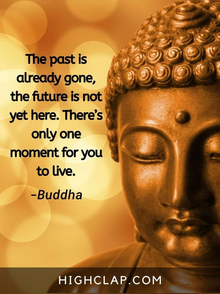 The past is already gone, the future is not yet here. There's only one moment for you to live.- Gautam Buddha Quote