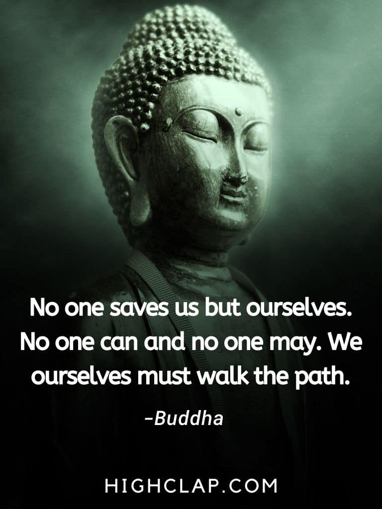 No one saves us but ourselves. No one can and no one may. We ourselves must walk the path - Gautam Buddha Quote