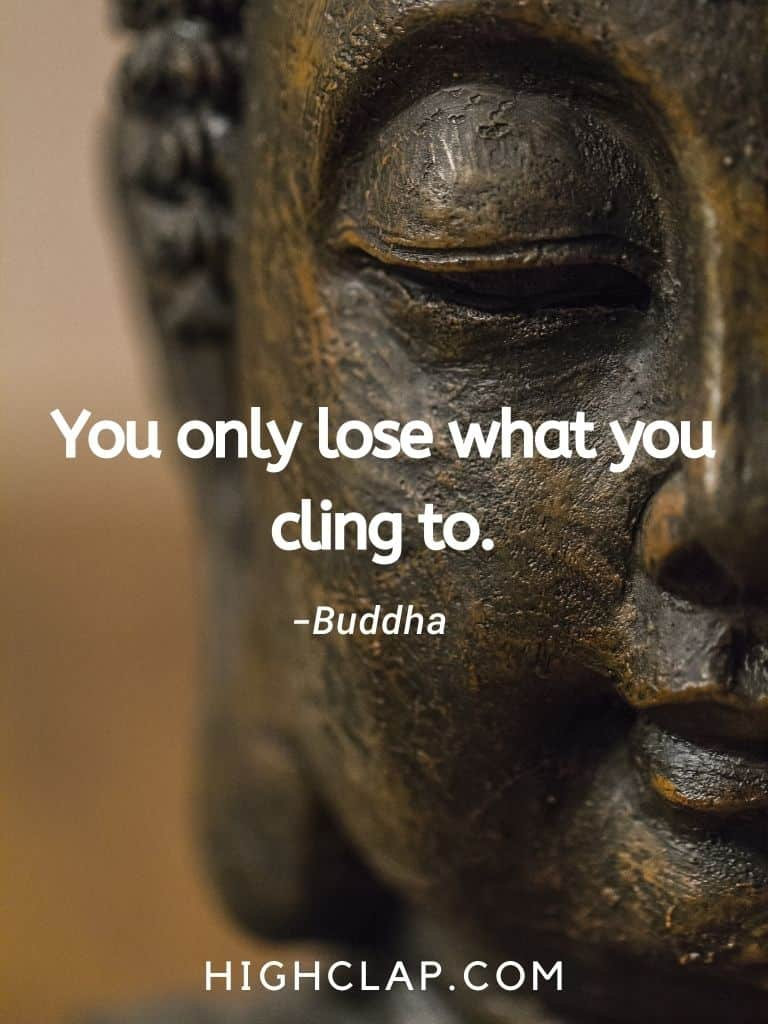 You only lose what you cling to - Gautam Buddha Quote