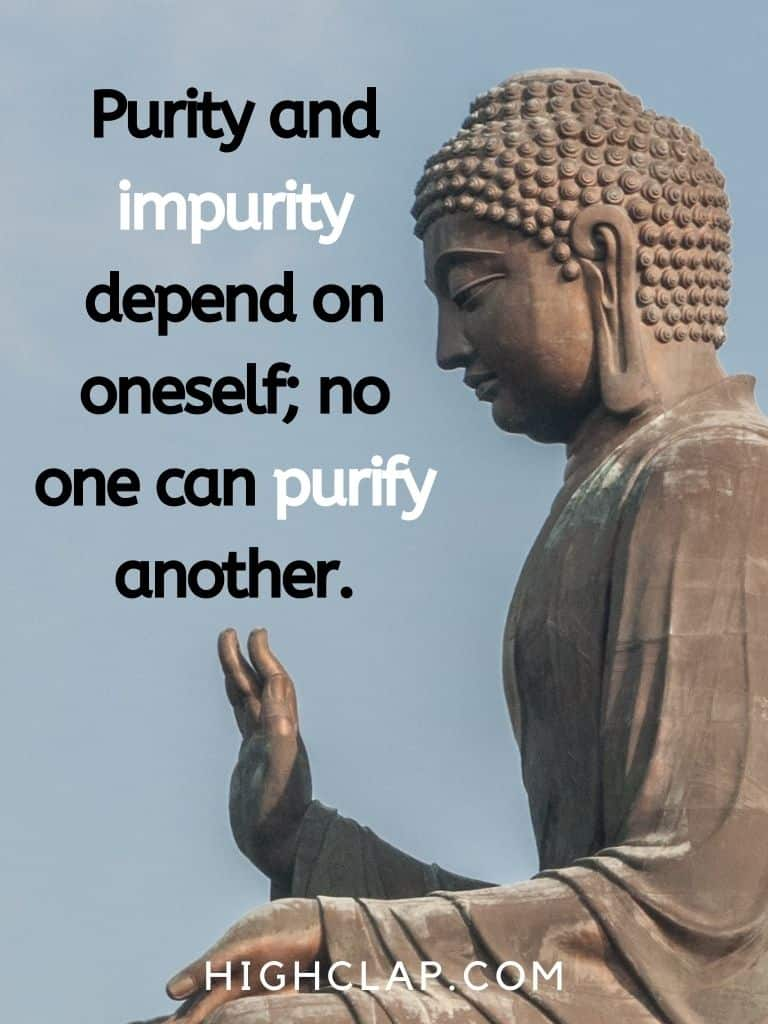 Purity and impurity depend on oneself; no one can purify another - Gautam Buddha Quote