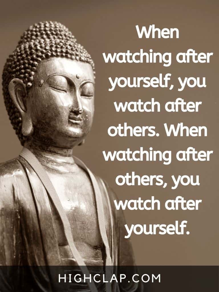 When watching after yourself, you watch after others. When watching after others, you watch after yourself - Gautam Buddha Quote