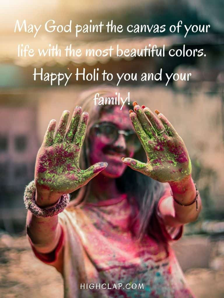 May God paint the canvas of your life with the most beautiful colors. Happy Holi to you and your family! - Holi Quote Message
