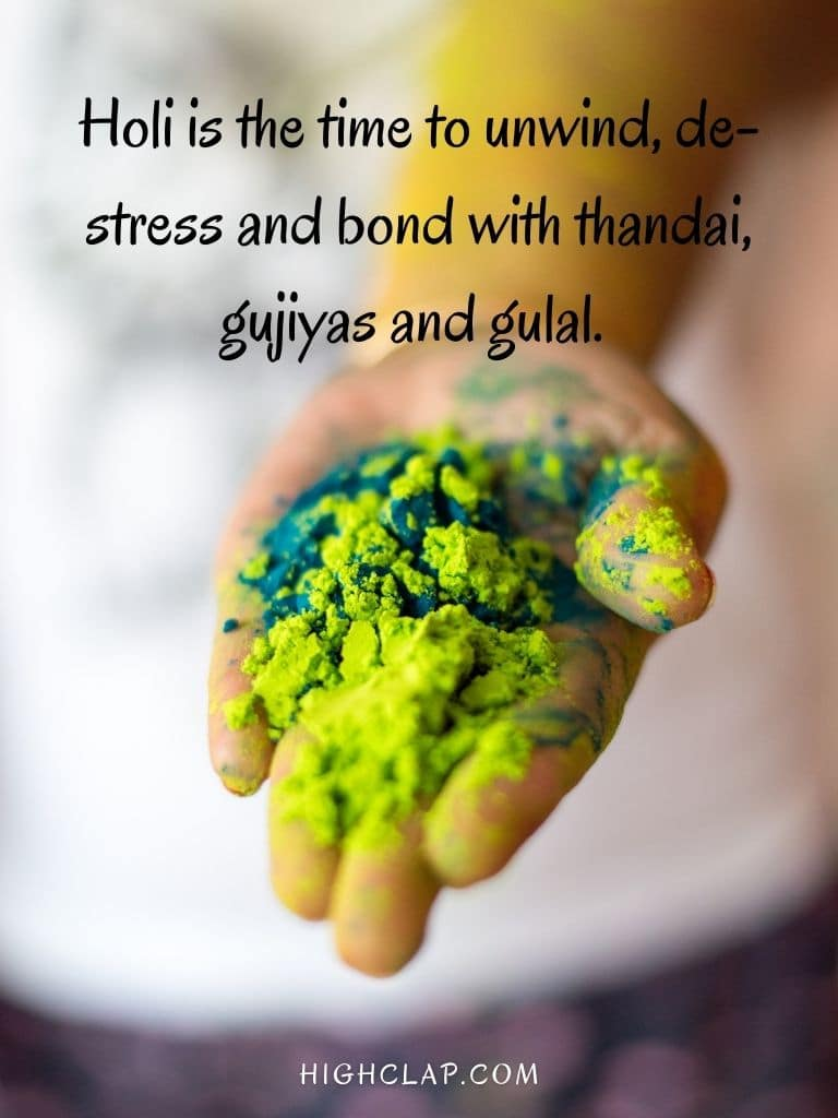 Holi is the time to unwind, de-stress and bond with thandai, gujiyas and gulal- Holi Quote Message