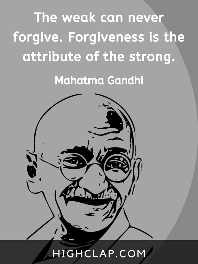 The weak can never forgive. Forgiveness is the attribute of the strong - Mahatma Gandhi quote