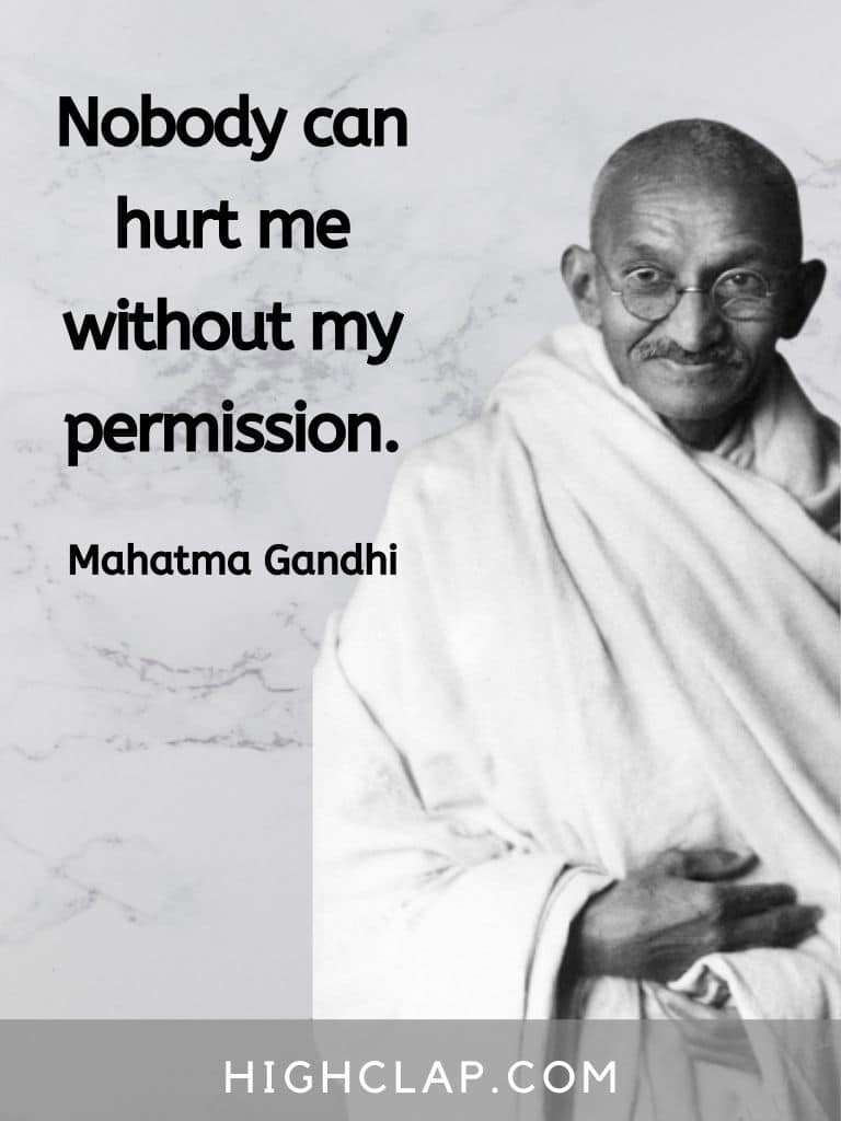Nobody can hurt me without my permission - Mahatma Gandhi quote