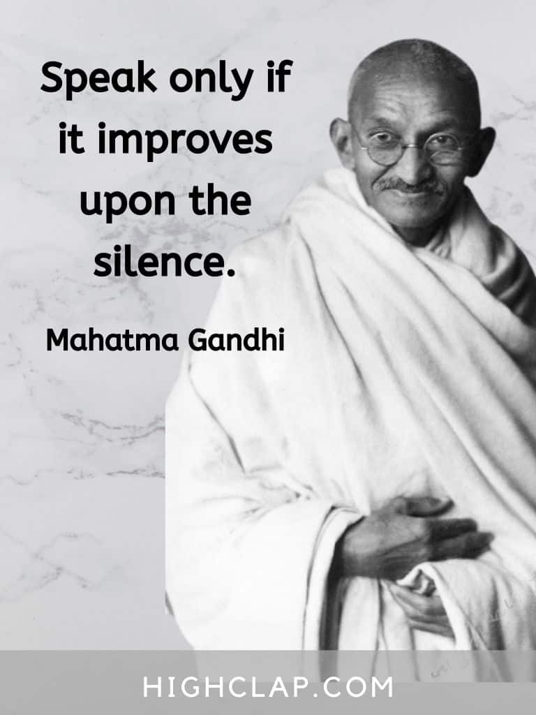Speak only if it improves upon the silence - Mahatma Gandhi quote
