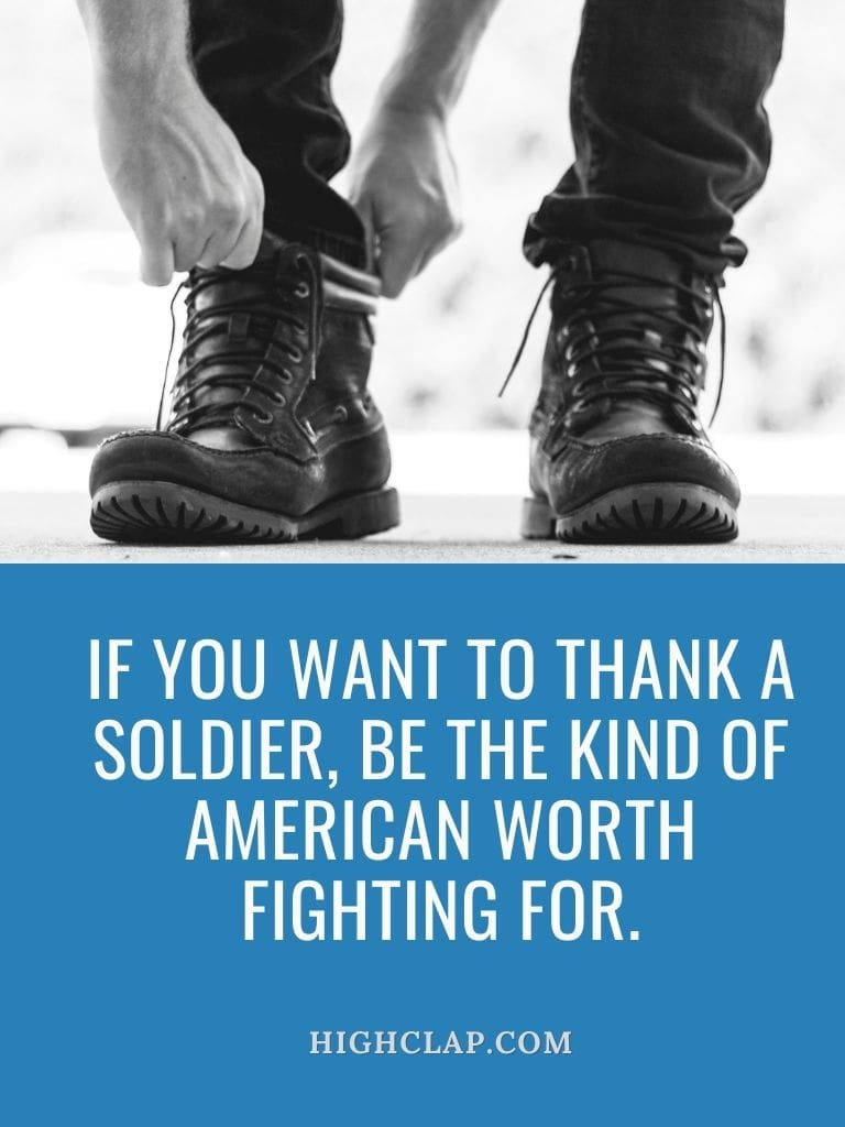 ;If you want to thank a soldier, be the kind of American worth fighting for - american memorial day