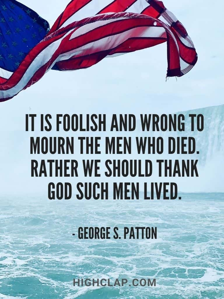 It is foolish and wrong to mourn the men who died. Rather we should thank God such men lived - american memorial day