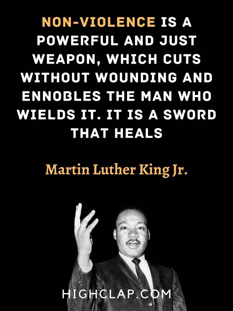 Non-violence is a powerful and just weapon, which cuts without wounding and ennobles the man who wields it. It is a sword that heals.