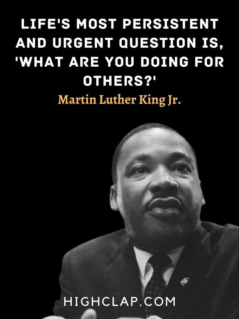 Life's most persistent and urgent question is, 'What are you doing for others? - Martin Luther King - MLK
