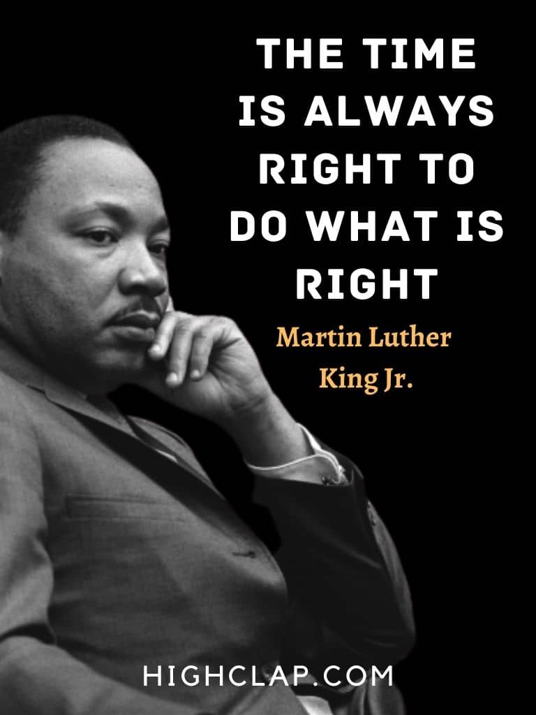 The time is always right to do what is right. - Martin Luther King - MLK