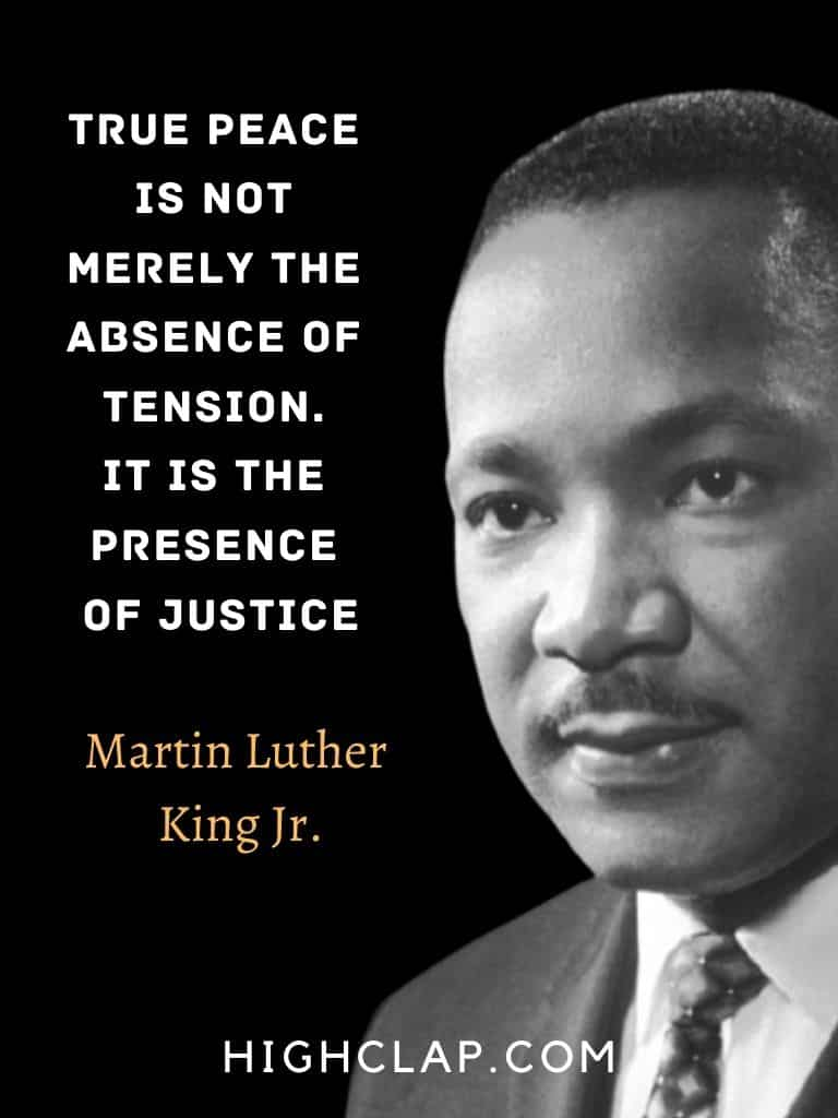 True peace is not merely the absence of tension. It is the presence of justice.