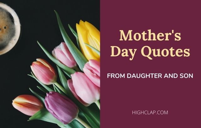 Best Mother's Day Quotes From Daughters And Sons