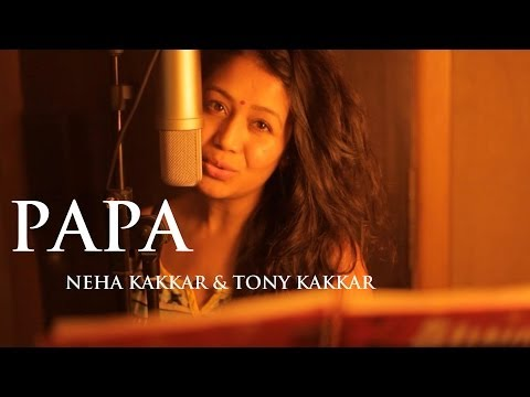 Papa - Father's Day Special Song By Neha Kakkar & Tony Kakkar Lyrics- Neha Kakkar, Tony Kakkar