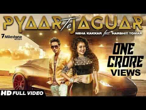 Pyaar Te Jaguar  (प्यार ते जैगुआर) Lyrics – Neha Kakkar Ft. Harshit Tomar