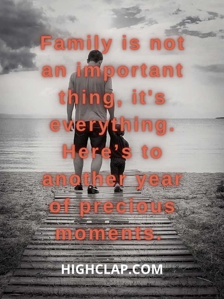 Family is not an important thing, it's everything. Here's to another year of precious moments.