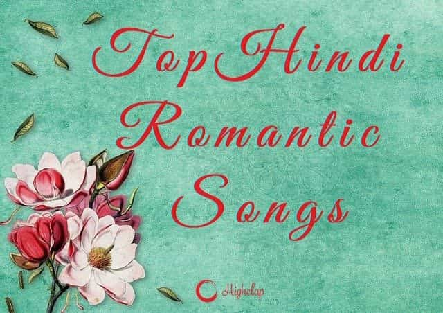 30+ Latest Hindi Romantic Bollywood Songs, With Lyrics