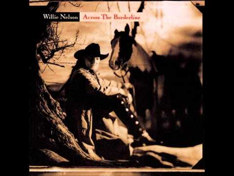 Valentine Lyrics- Across the Borderline | Willie Nelson