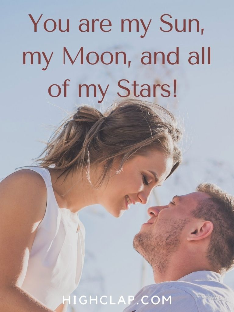 You are my Sun, my Moon, and all of my Stars! Happy Valentines Day, cutie pie.