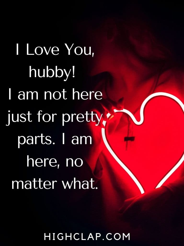 I Love You, hubby! I am not here just for pretty parts. I am here, no matter what.