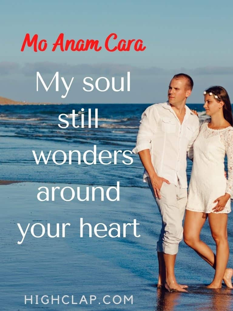 Mo Anam Cara. My soul still wonders around your heart.