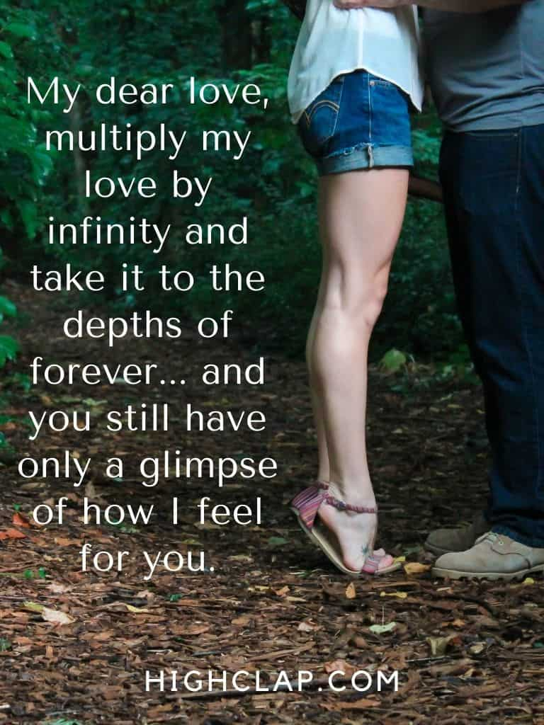 My dear love, multiply my love by infinity and take it to the depths of forever.