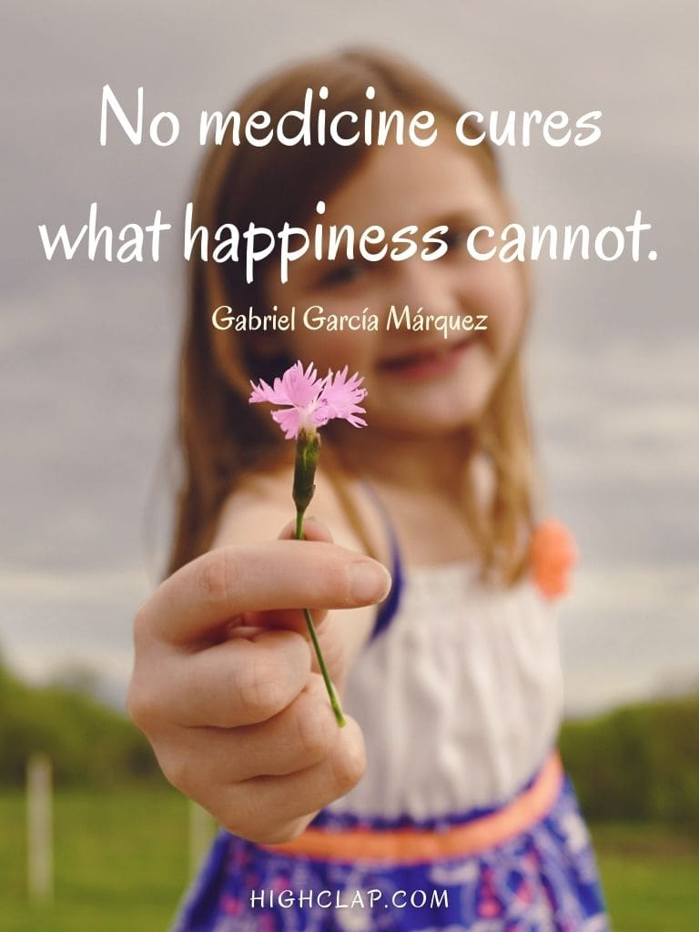 No medicine cures what happiness cannot -  Gabriel García Márquez  - Womens Day Quote