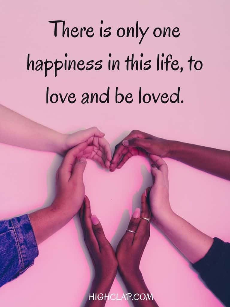 There is only one happiness in this life, to love and be loved - George Sand - Womens Day Quote