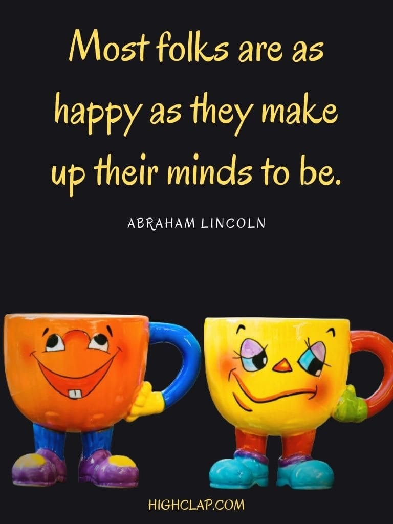 Most folks are as happy as they make up their minds to be - Abraham Lincoln - Womens Day Quote