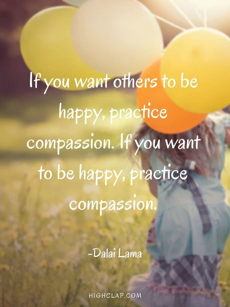 If you want others to be happy, practice compassion. If you want to be happy, practice compassion - Dalai Lama - Womens Day Quote