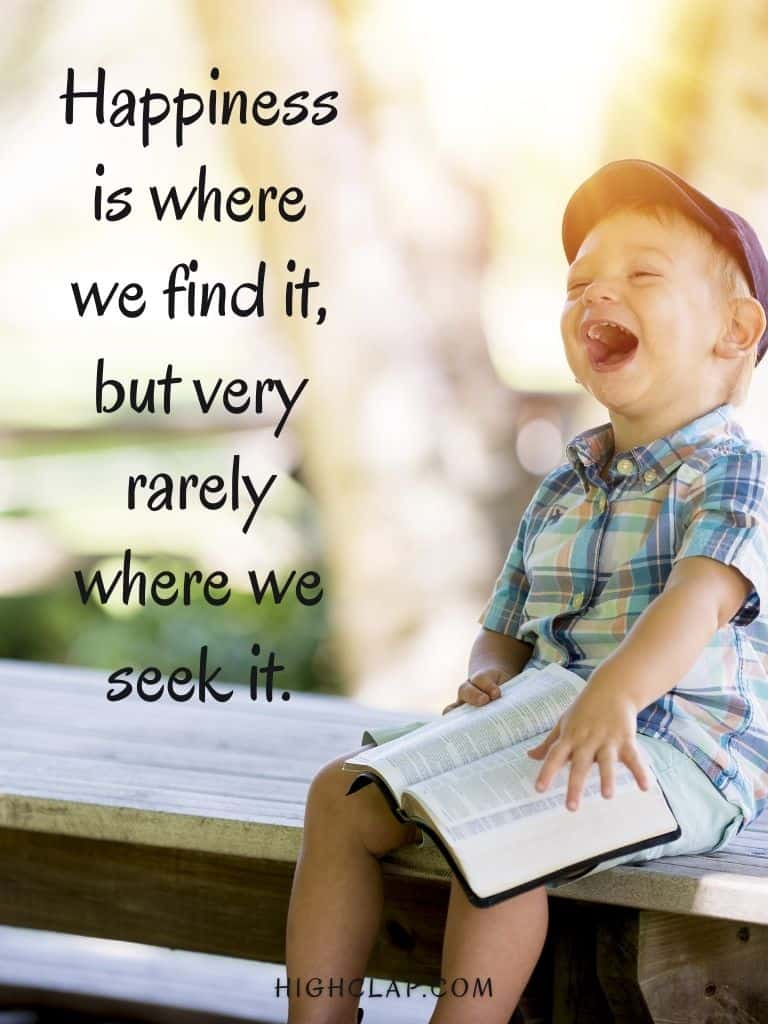 Happiness is where we find it, but very rarely where we seek it. - J. Petit Senn - Womens Day Quote