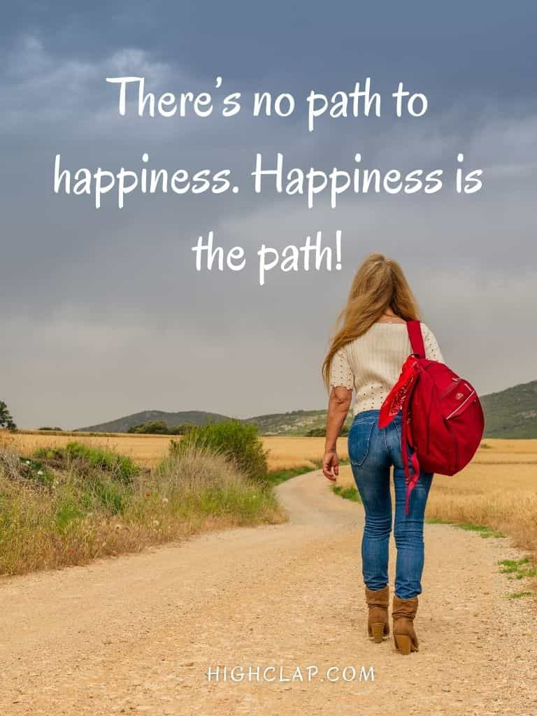 There's no path to happiness. Happiness is the path!- Womens Day Quote