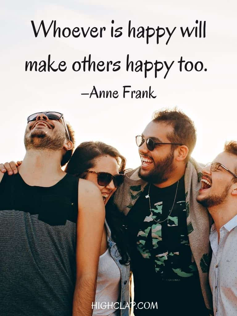 Whoever is happy will make others happy too - Anne Frank - Womens Day Quote