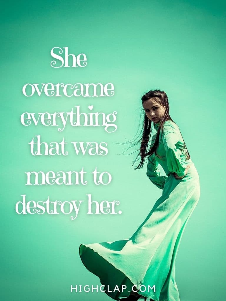 She overcame everything that was meant to destroy her - Women Day Quote