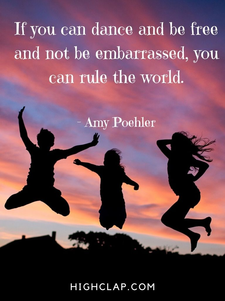 If you can dance and be free and not be embarrassed, you can rule the world - Amy Poehler - Women Day Quote